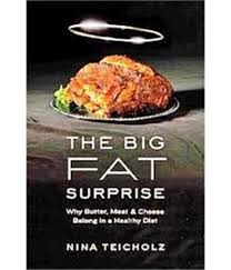 The Big Fat Surprise, Why Butter, Meat and Cheese Belong in a Healthy Diet, Nina Teicholz