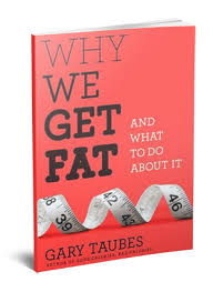 Why We Get Fat and What to do About It, Gary Taubes